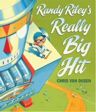 Randy Riley's Big Hit, written and Illustrated by Chris Van Dusen.