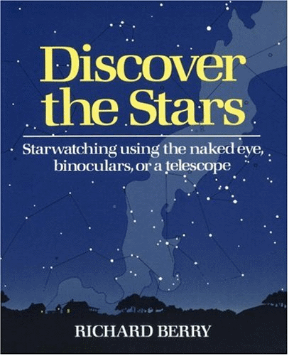 Discover the Stars, by former long-time editor of Astronomy Magazine, by Richard Berry